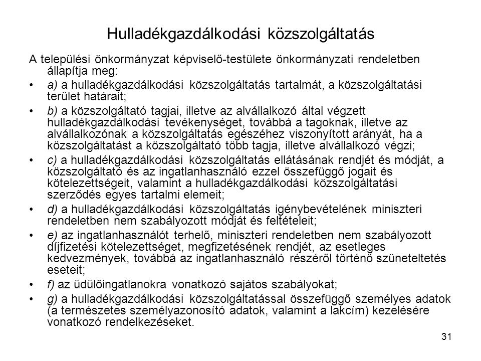 31 Hulladékgazdálkodási közszolgáltatás A települési önkormányzat képviselő-testülete önkormányzati rendeletben állapítja meg: a) a hulladékgazdálkodá