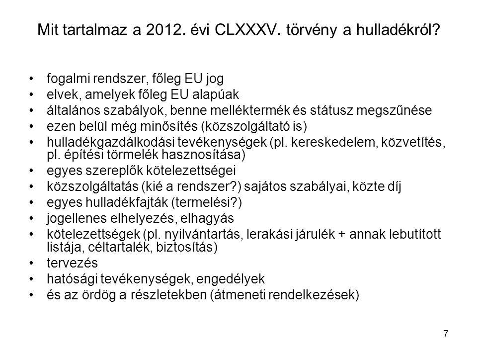 7 Mit tartalmaz a 2012. évi CLXXXV. törvény a hulladékról? fogalmi rendszer, főleg EU jog elvek, amelyek főleg EU alapúak általános szabályok, benne m
