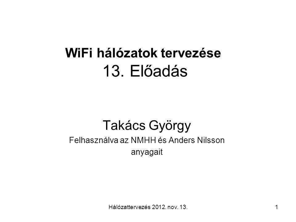 Hálózattervezés 2012. nov. 13.1 WiFi hálózatok tervezése 13.