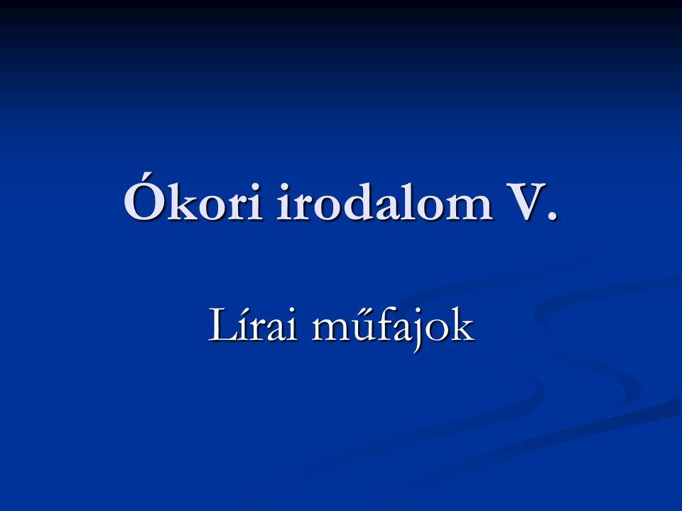 Ókori irodalom V. Lírai műfajok
