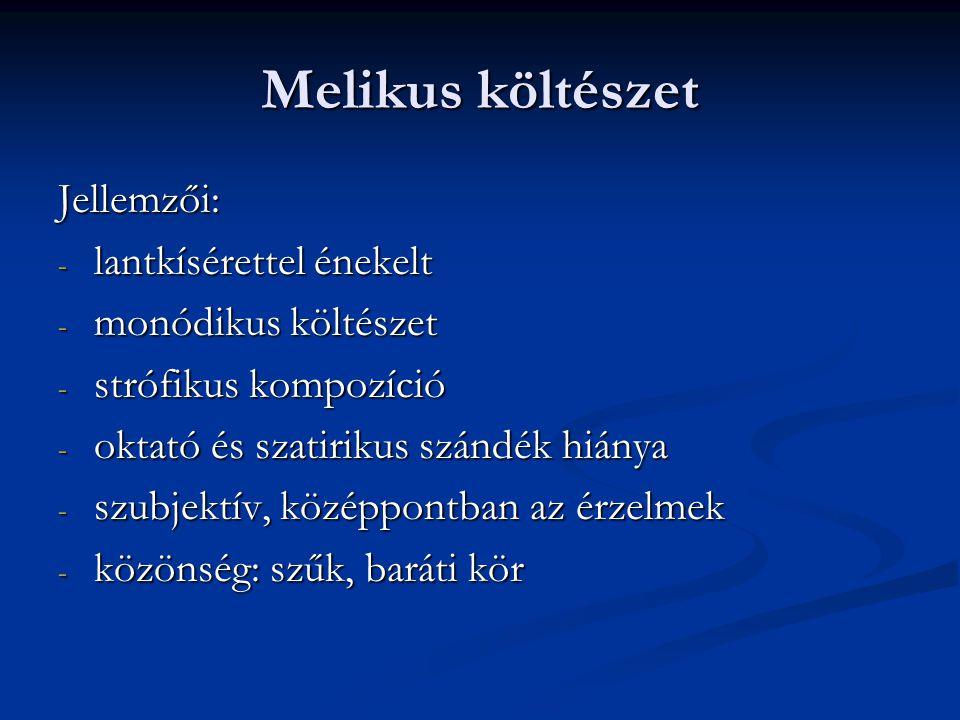 Melikus költészet Jellemzői: - lantkísérettel énekelt - monódikus költészet - strófikus kompozíció - oktató és szatirikus szándék hiánya - szubjektív,
