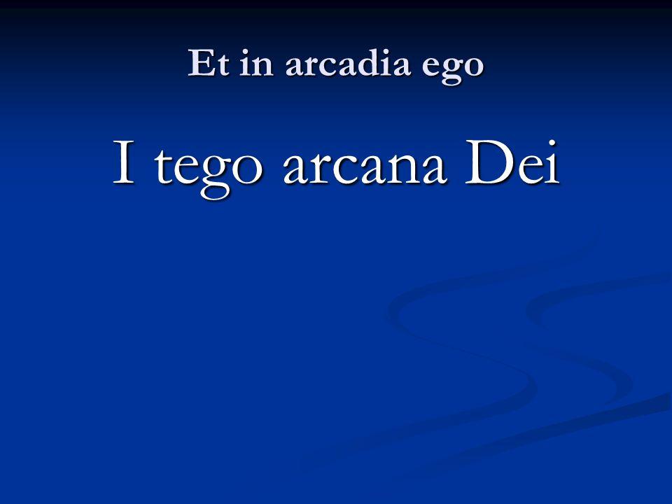 Et in arcadia ego I tego arcana Dei