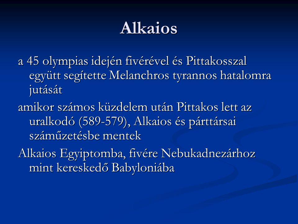 Alkaios a 45 olympias idején fivérével és Pittakosszal együtt segítette Melanchros tyrannos hatalomra jutását amikor számos küzdelem után Pittakos let