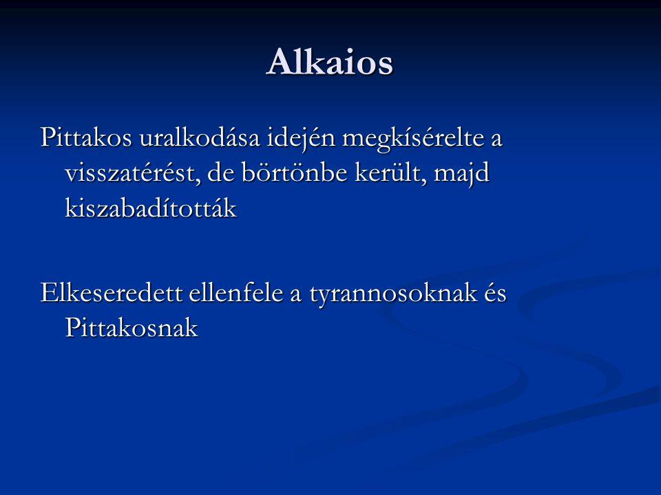Alkaios Pittakos uralkodása idején megkísérelte a visszatérést, de börtönbe került, majd kiszabadították Elkeseredett ellenfele a tyrannosoknak és Pit
