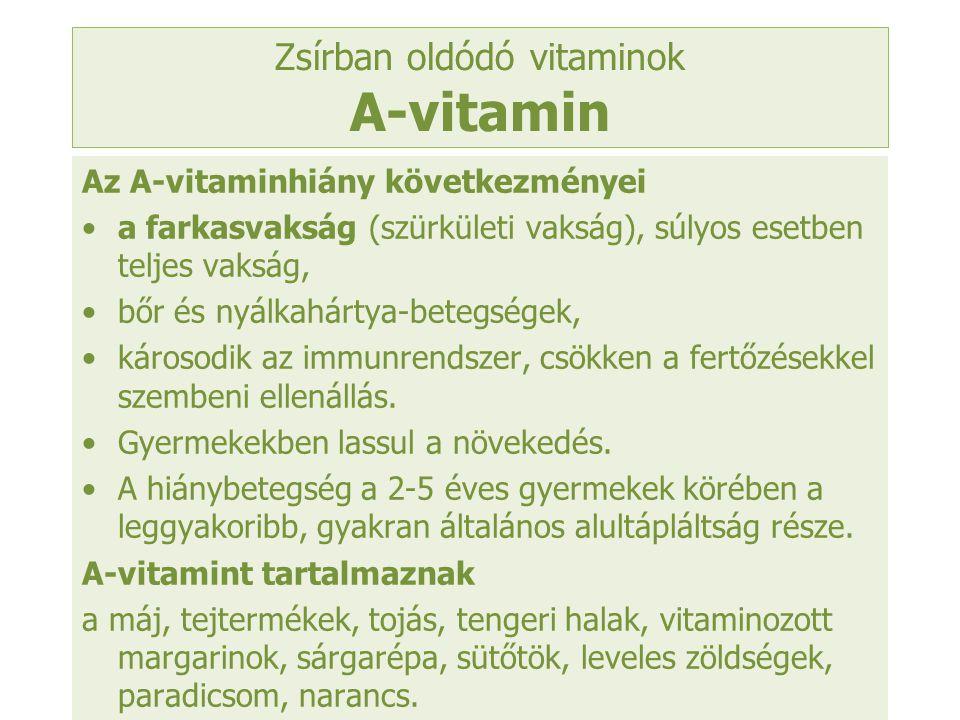 Zsírban oldódó vitaminok A-vitamin Az A-vitaminhiány következményei a farkasvakság (szürkületi vakság), súlyos esetben teljes vakság, bőr és nyálkahár