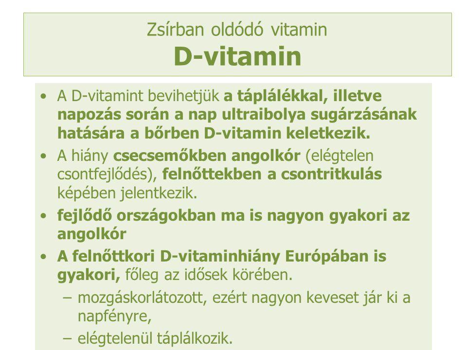 Zsírban oldódó vitamin D-vitamin A D-vitamint bevihetjük a táplálékkal, illetve napozás során a nap ultraibolya sugárzásának hatására a bőrben D-vitam