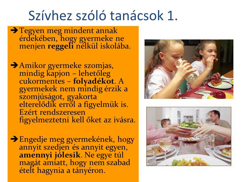 Szívhez szóló tanácsok 1.  Tegyen meg mindent annak érdekében, hogy gyermeke ne menjen reggeli nélkül iskolába.  Amikor gyermeke szomjas, mindig kap