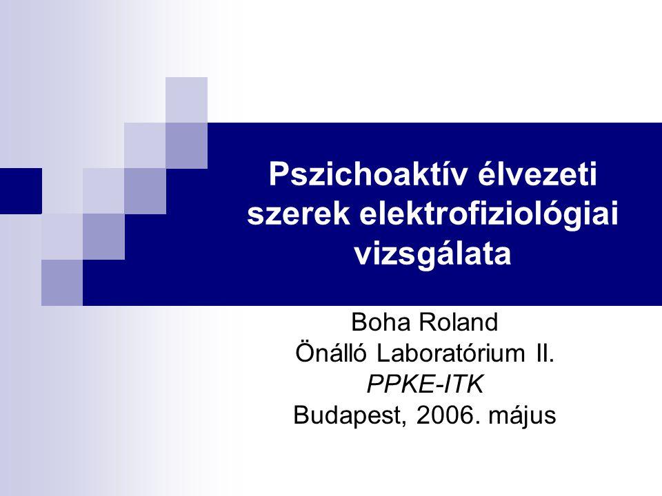 Pszichoaktív élvezeti szerek elektrofiziológiai vizsgálata Boha Roland Önálló Laboratórium II. PPKE-ITK Budapest, 2006. május