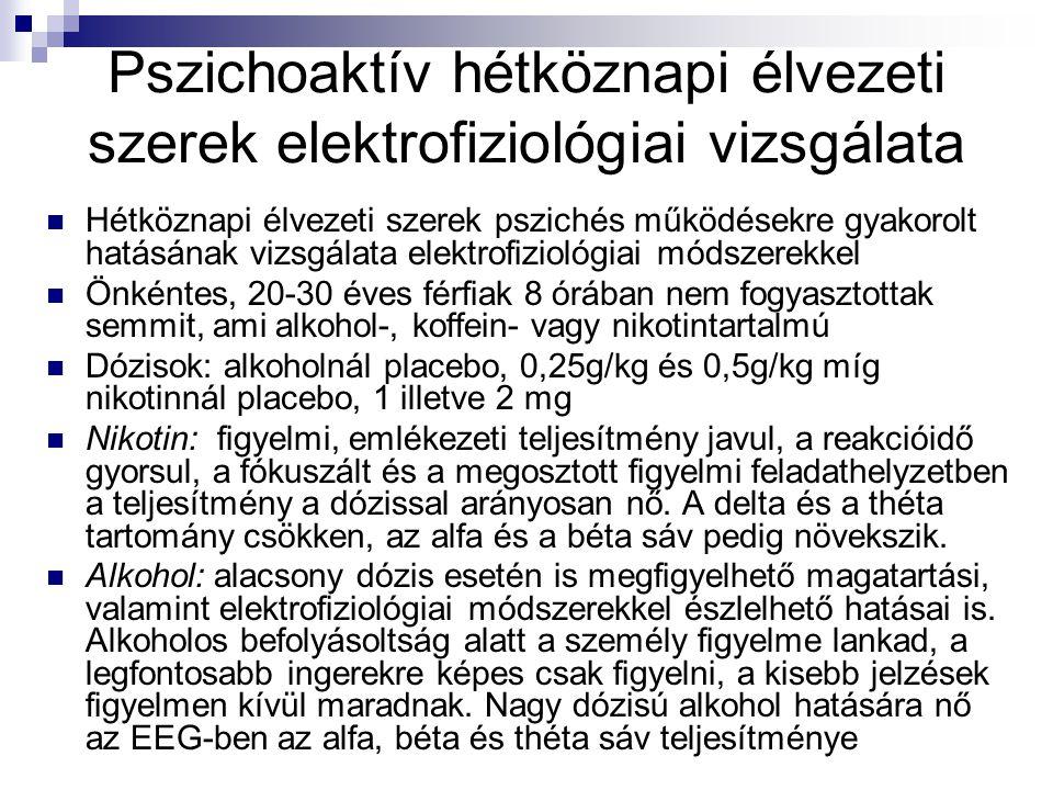 Pszichoaktív hétköznapi élvezeti szerek elektrofiziológiai vizsgálata Hétköznapi élvezeti szerek pszichés működésekre gyakorolt hatásának vizsgálata e