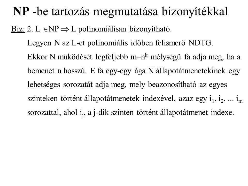 NP -be tartozás megmutatása bizonyítékkal Biz: 2.L  NP  L polinomiálisan bizonyítható.