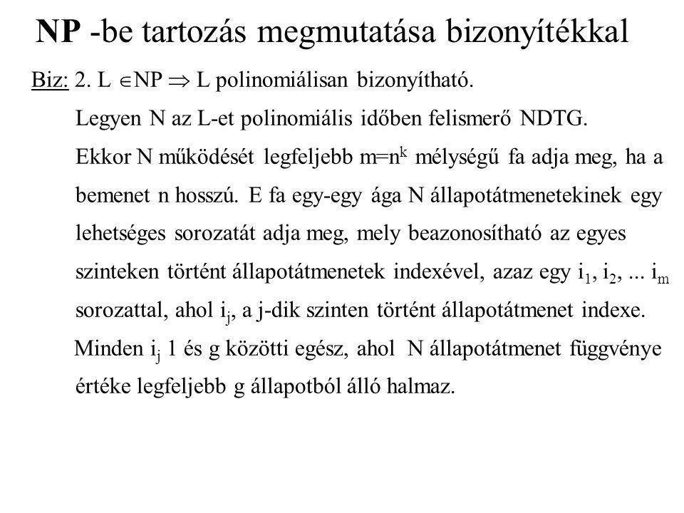 NP -be tartozás megmutatása bizonyítékkal Biz: 2. L  NP  L polinomiálisan bizonyítható. Legyen N az L-et polinomiális időben felismerő NDTG. Ekkor N