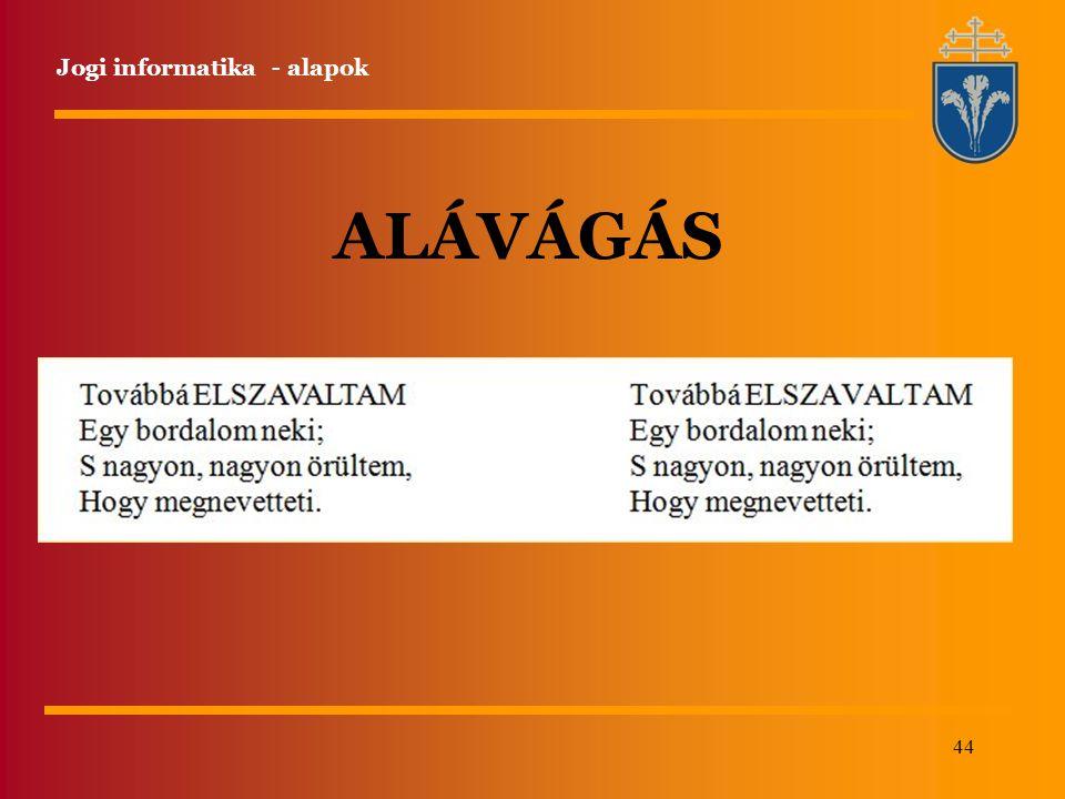 44 Jogi informatika - alapok ALÁVÁGÁS