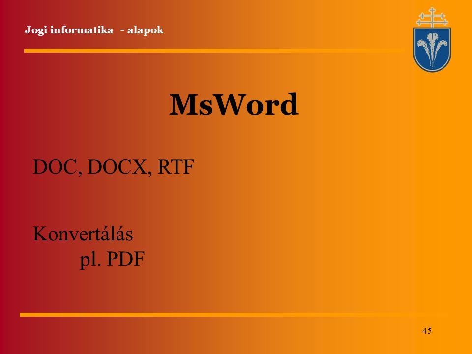 45 Jogi informatika - alapok MsWord DOC, DOCX, RTF Konvertálás pl. PDF