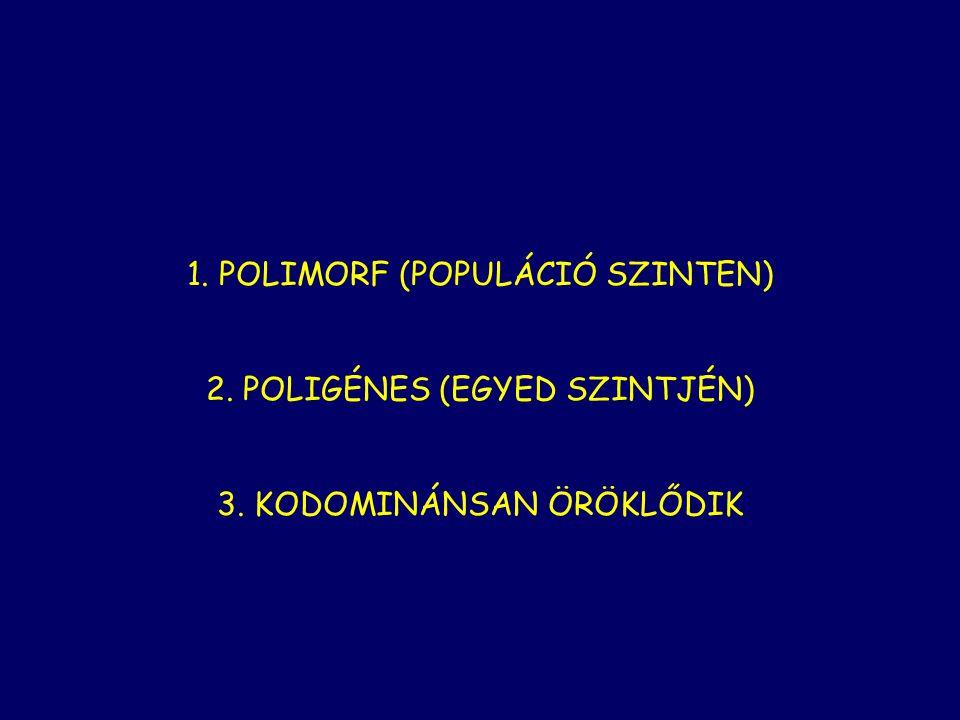 1. POLIMORF (POPULÁCIÓ SZINTEN) 2. POLIGÉNES (EGYED SZINTJÉN) 3. KODOMINÁNSAN ÖRÖKLŐDIK