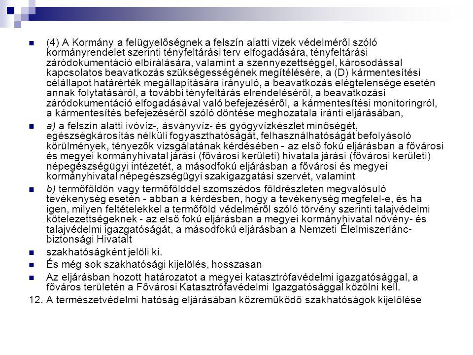 (4) A Kormány a felügyelőségnek a felszín alatti vizek védelméről szóló kormányrendelet szerinti tényfeltárási terv elfogadására, tényfeltárási záródo