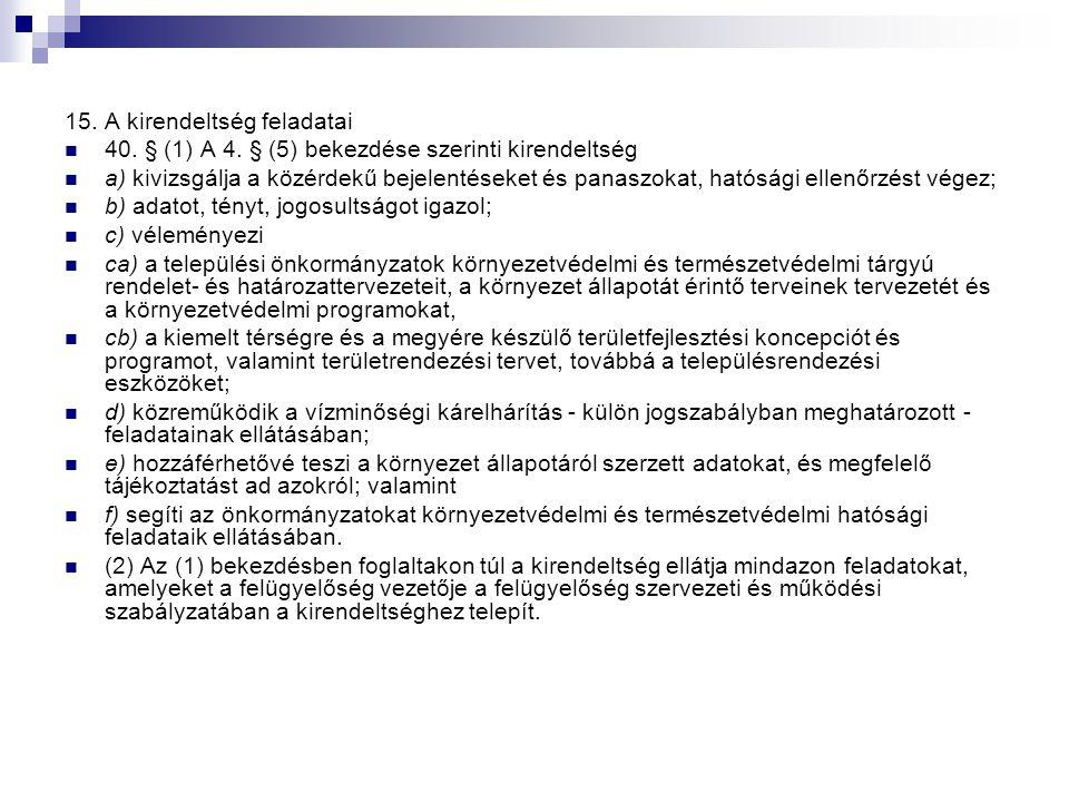 15. A kirendeltség feladatai 40. § (1) A 4. § (5) bekezdése szerinti kirendeltség a) kivizsgálja a közérdekű bejelentéseket és panaszokat, hatósági el
