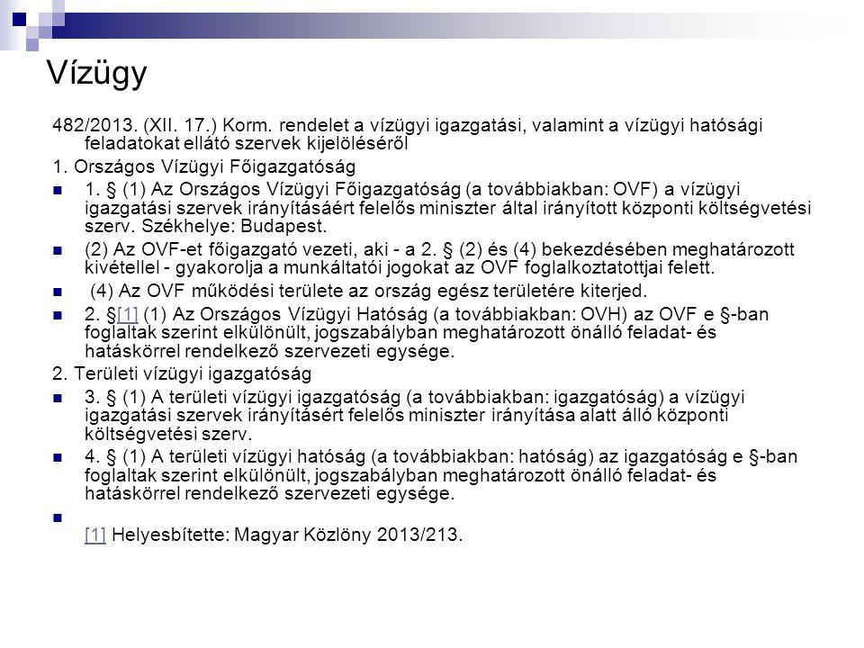 Vízügy 482/2013. (XII. 17.) Korm. rendelet a vízügyi igazgatási, valamint a vízügyi hatósági feladatokat ellátó szervek kijelöléséről 1. Országos Vízü