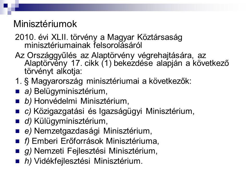 Minisztériumok 2010. évi XLII. törvény a Magyar Köztársaság minisztériumainak felsorolásáról Az Országgyűlés az Alaptörvény végrehajtására, az Alaptör