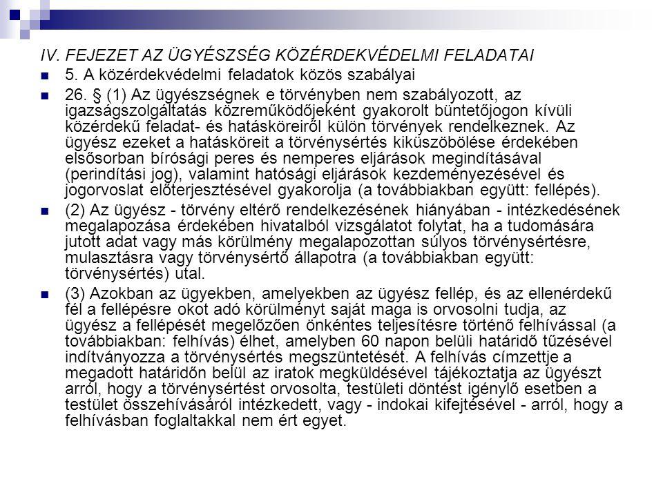 IV. FEJEZET AZ ÜGYÉSZSÉG KÖZÉRDEKVÉDELMI FELADATAI 5. A közérdekvédelmi feladatok közös szabályai 26. § (1) Az ügyészségnek e törvényben nem szabályoz