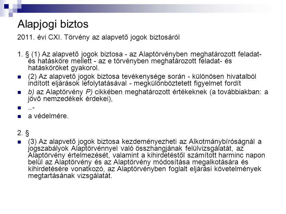 Alapjogi biztos 2011. évi CXI. Törvény az alapvető jogok biztosáról 1. § (1) Az alapvető jogok biztosa - az Alaptörvényben meghatározott feladat- és h