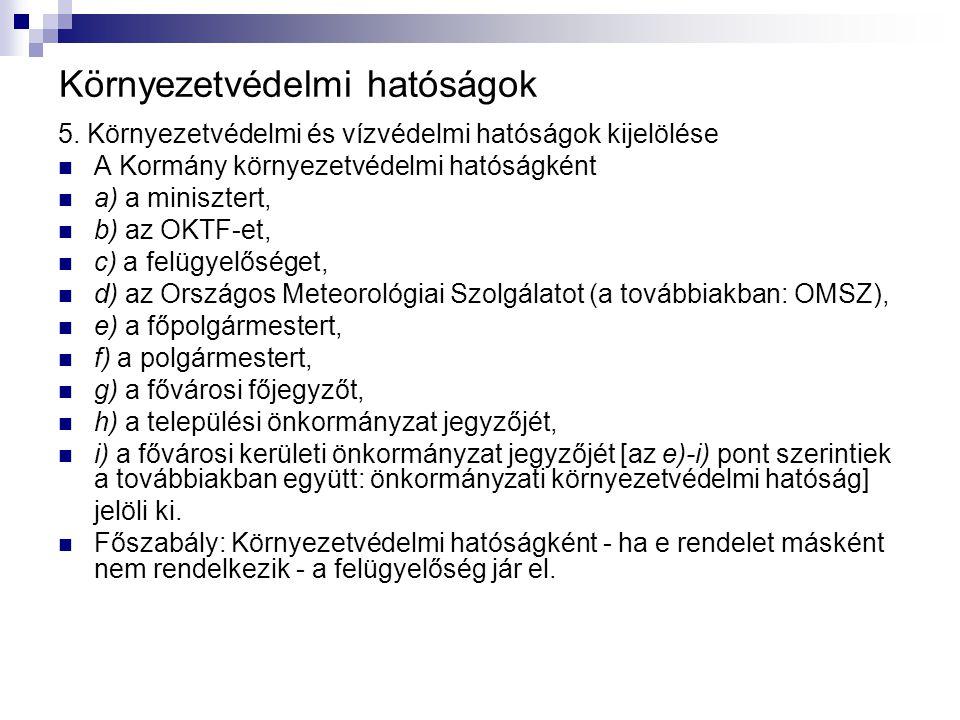 Környezetvédelmi hatóságok 5. Környezetvédelmi és vízvédelmi hatóságok kijelölése A Kormány környezetvédelmi hatóságként a) a minisztert, b) az OKTF-e