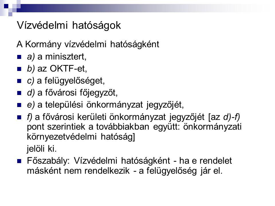 Vízvédelmi hatóságok A Kormány vízvédelmi hatóságként a) a minisztert, b) az OKTF-et, c) a felügyelőséget, d) a fővárosi főjegyzőt, e) a települési ön