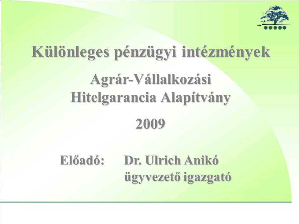1 Különleges pénzügyi intézmények Agrár-Vállalkozási Hitelgarancia Alapítvány 2009 Előadó:Dr. Ulrich Anikó ügyvezető igazgató