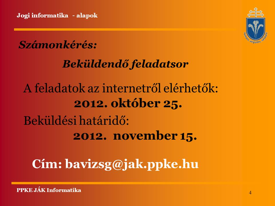 4 PPKE JÁK Informatika Számonkérés: Beküldendő feladatsor A feladatok az internetről elérhetők: 2012.