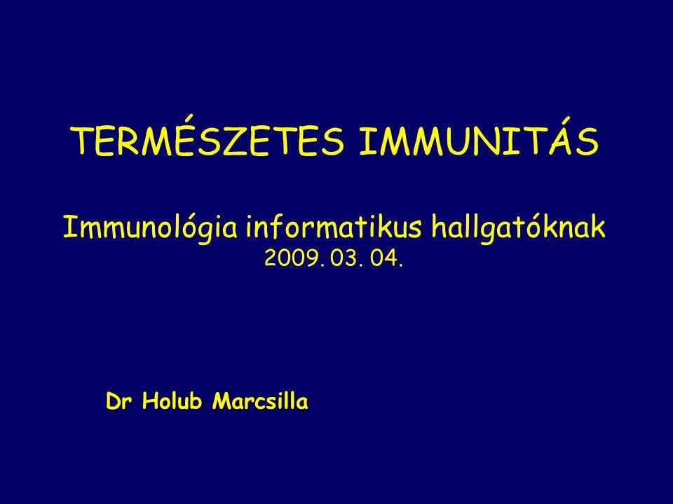 TERMÉSZETES IMMUNITÁS Immunológia informatikus hallgatóknak 2009. 03. 04. Dr Holub Marcsilla