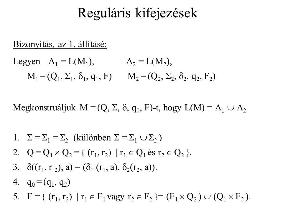 Reguláris kifejezések Bizonyítás, az 1. állításé: Legyen A 1 = L(M 1 ), A 2 = L(M 2 ), M 1 = (Q 1,  1,  1, q 1, F) M 2 = (Q 2,  2,  2, q 2, F 2 )
