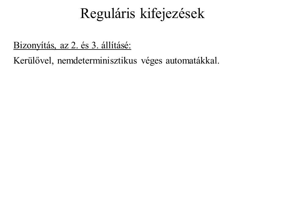 Reguláris kifejezések Bizonyítás, az 2. és 3. állításé: Kerülővel, nemdeterminisztikus véges automatákkal.