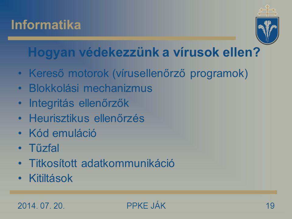 2014. 07. 20.PPKE JÁK19 Hogyan védekezzünk a vírusok ellen? Kereső motorok (vírusellenőrző programok) Blokkolási mechanizmus Integritás ellenőrzők Heu