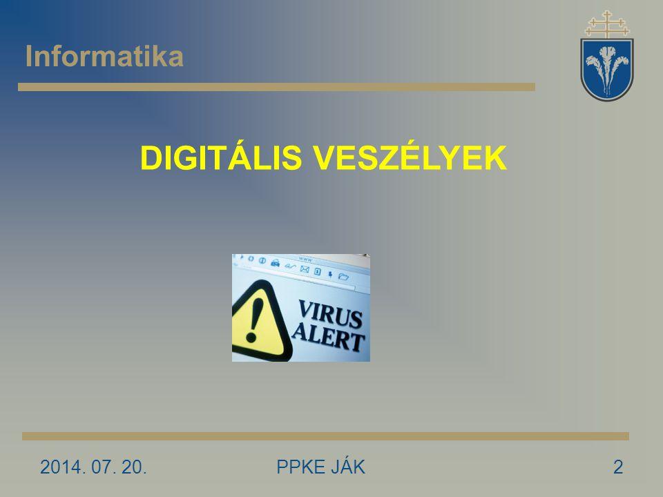 2014. 07. 20.PPKE JÁK2 Informatika DIGITÁLIS VESZÉLYEK