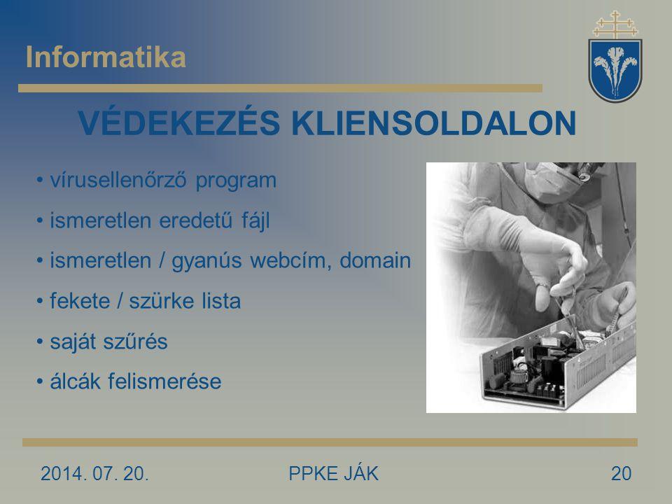 2014. 07. 20.PPKE JÁK20 Informatika VÉDEKEZÉS KLIENSOLDALON vírusellenőrző program ismeretlen eredetű fájl ismeretlen / gyanús webcím, domain fekete /