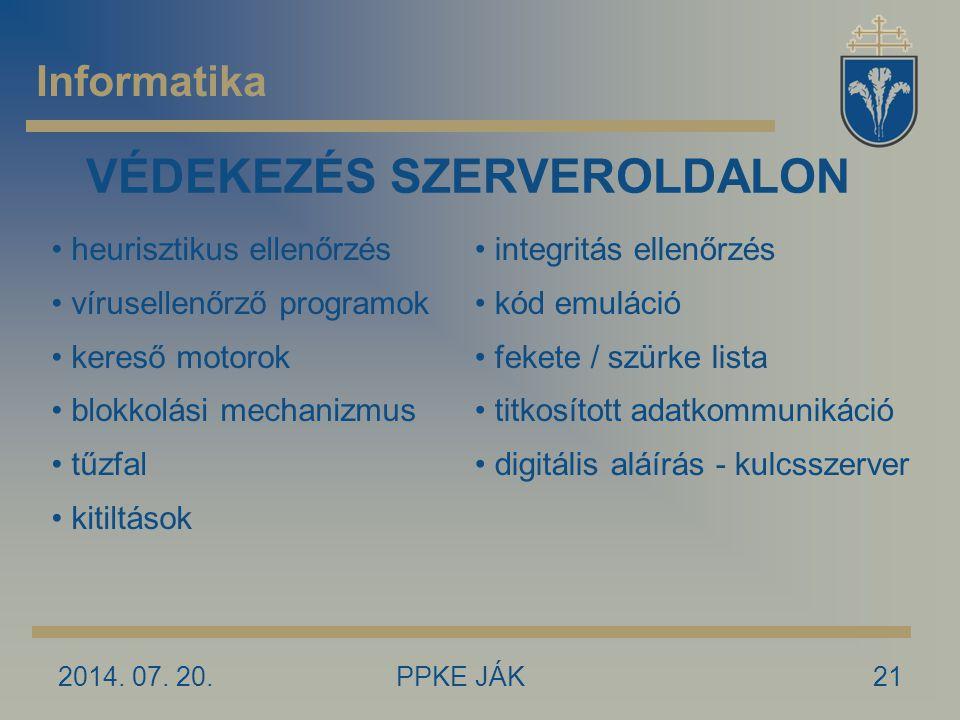 2014. 07. 20.PPKE JÁK21 Informatika VÉDEKEZÉS SZERVEROLDALON heurisztikus ellenőrzés vírusellenőrző programok kereső motorok blokkolási mechanizmus tű