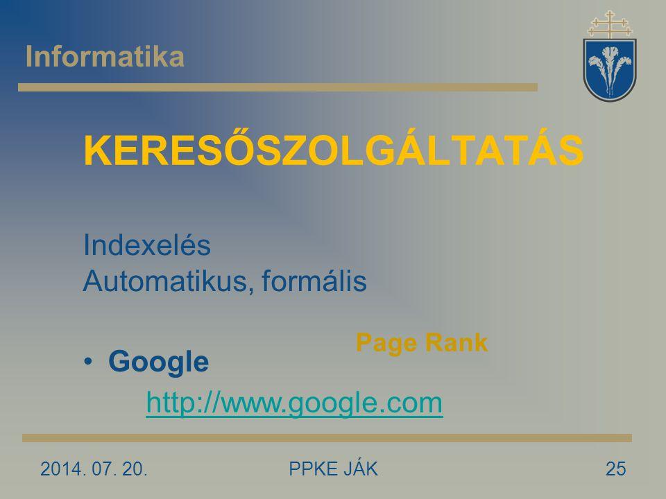 2014. 07. 20.25 KERESŐSZOLGÁLTATÁS Google Page Rank Informatika Indexelés Automatikus, formális http://www.google.com PPKE JÁK