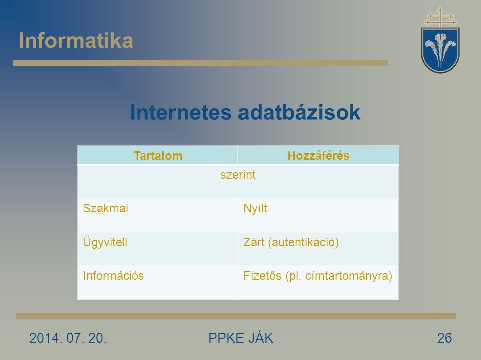 2014. 07. 20.PPKE JÁK26 Informatika Internetes adatbázisok TartalomHozzáférés szerint SzakmaiNyílt ÜgyviteliZárt (autentikáció) InformációsFizetős (pl