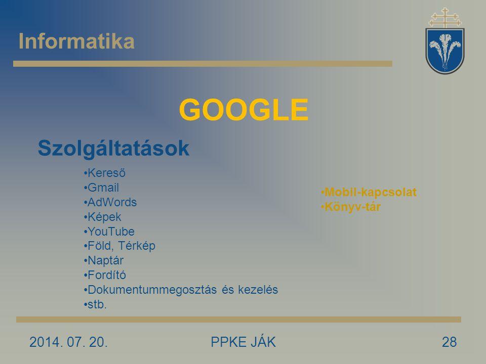 2014. 07. 20.28 GOOGLE Szolgáltatások Kereső Gmail AdWords Képek YouTube Föld, Térkép Naptár Fordító Dokumentummegosztás és kezelés stb. Mobil-kapcsol