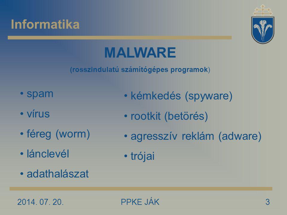 2014. 07. 20.PPKE JÁK3 Informatika MALWARE (rosszindulatú számítógépes programok) spam vírus féreg (worm) lánclevél adathalászat kémkedés (spyware) ro