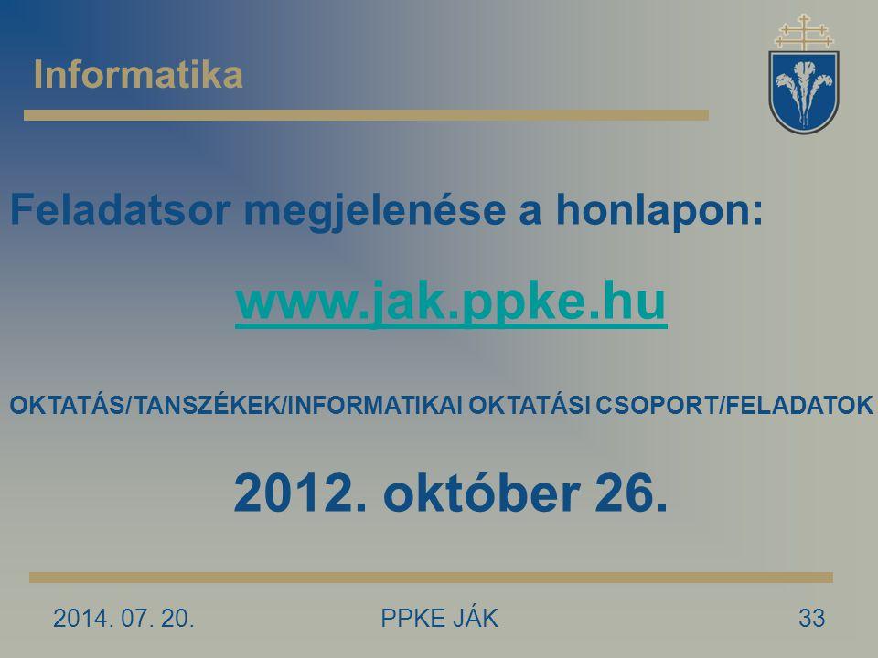 2014. 07. 20.PPKE JÁK33 Informatika Feladatsor megjelenése a honlapon: www.jak.ppke.hu OKTATÁS/TANSZÉKEK/INFORMATIKAI OKTATÁSI CSOPORT/FELADATOK 2012.