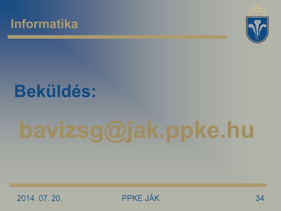 2014. 07. 20.PPKE JÁK34 Informatika Beküldés: bavizsg@jak.ppke.hu