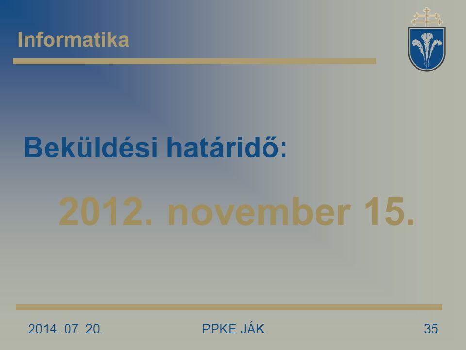 2014. 07. 20.PPKE JÁK35 Informatika Beküldési határidő: 2012. november 15.