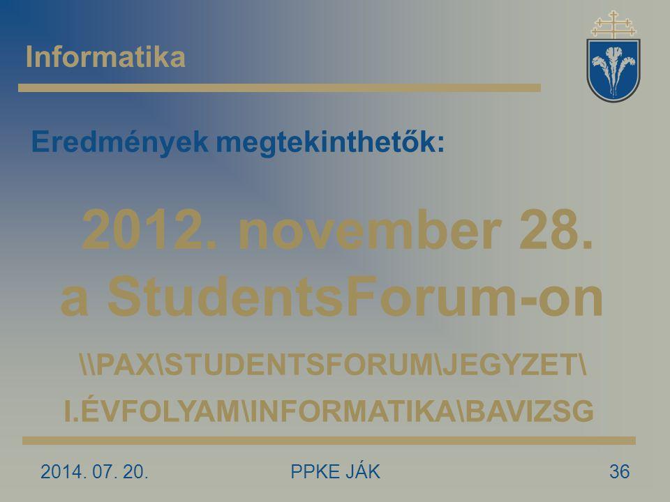 2014. 07. 20.PPKE JÁK36 Informatika Eredmények megtekinthetők: 2012. november 28. a StudentsForum-on \\PAX\STUDENTSFORUM\JEGYZET\ I.ÉVFOLYAM\INFORMATI