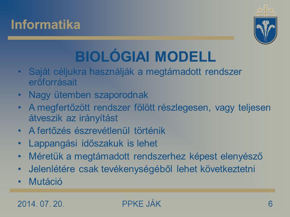 2014. 07. 20.PPKE JÁK6 Informatika BIOLÓGIAI MODELL Saját céljukra használják a megtámadott rendszer erőforrásait Nagy ütemben szaporodnak A megfertőz