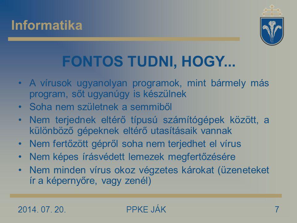 2014. 07. 20.PPKE JÁK7 Informatika FONTOS TUDNI, HOGY... A vírusok ugyanolyan programok, mint bármely más program, sőt ugyanúgy is készülnek Soha nem