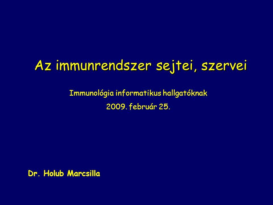 Az immunrendszer sejtei, szervei Immunológia informatikus hallgatóknak 2009. február 25. Dr. Holub Marcsilla