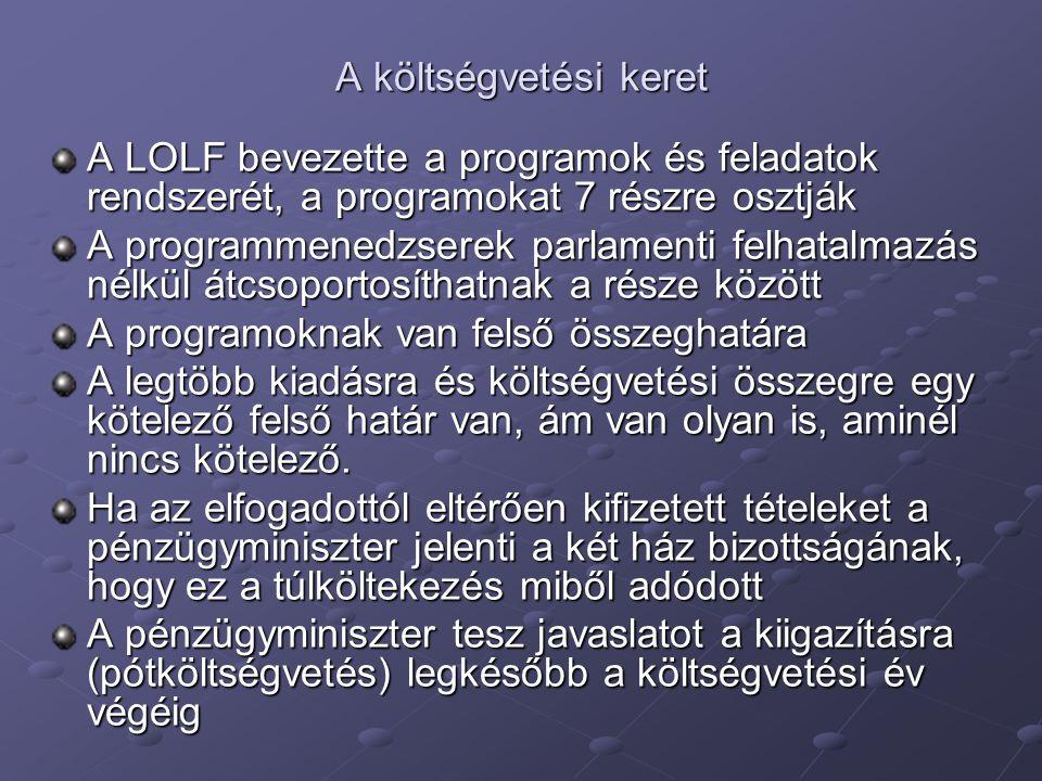 A költségvetési keret A LOLF bevezette a programok és feladatok rendszerét, a programokat 7 részre osztják A programmenedzserek parlamenti felhatalmaz