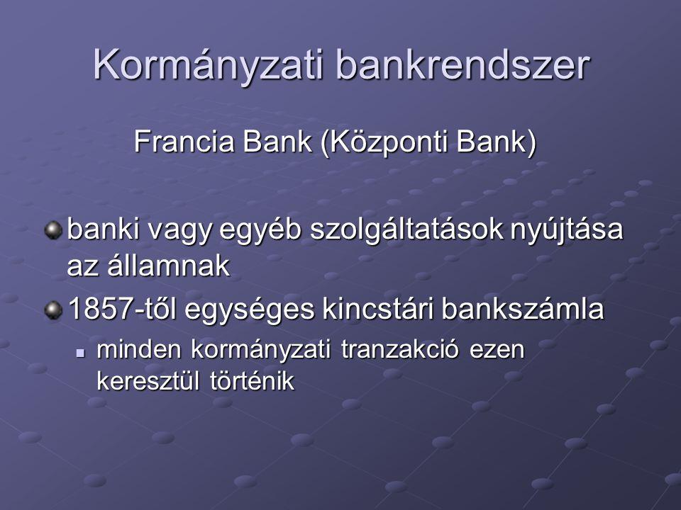 Kormányzati bankrendszer Francia Bank (Központi Bank) Francia Bank (Központi Bank) banki vagy egyéb szolgáltatások nyújtása az államnak 1857-től egysé