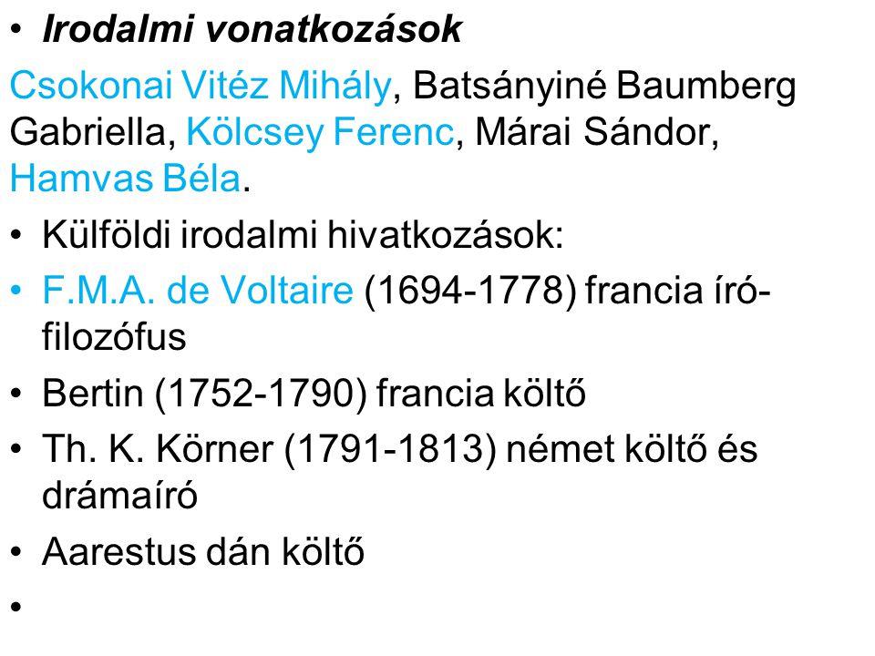 Irodalmi vonatkozások Csokonai Vitéz Mihály, Batsányiné Baumberg Gabriella, Kölcsey Ferenc, Márai Sándor, Hamvas Béla.