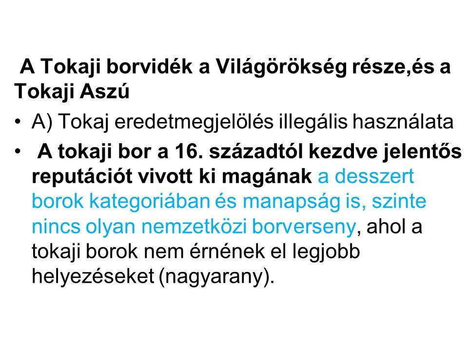 A Tokaji borvidék a Világörökség része,és a Tokaji Aszú A) Tokaj eredetmegjelölés illegális használata A tokaji bor a 16.